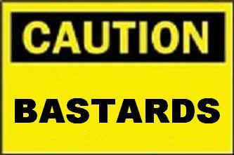 Caution - Bastards!